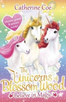 The Unicorns of Blossom Wood: Believe in Magic - Catherine Coe