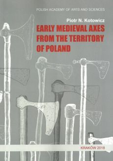 Early medieval axes from the territory of Poland - Kotowicz Piotr N.