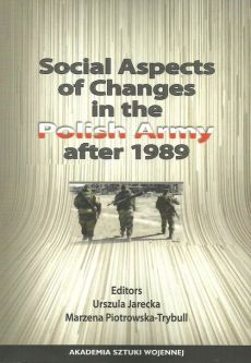 Social Aspects of Changes in the Polish Army after 1989 - Urszula Jarecka, Marzena Piotrowska-Trybull