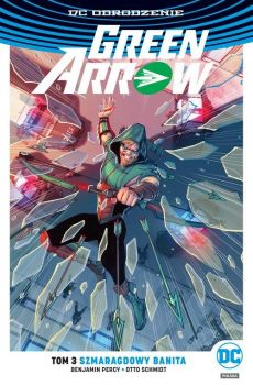 Green Arrow - Szmaragdowy banita Tom 3 - Benjamin Percy, Otto Schmidt