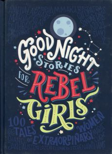 Good Night Stories for Rebel Girls - Francesca Cavallo, Ele Favilli