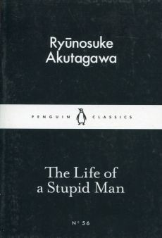 The Life of a Stupid Man - Ryunosuke Akutagawa