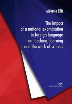The impact of a national examination in foreign language on teaching, learning and the work of schools - Melanie Ellis