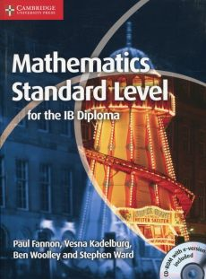 Mathematics Standard Level for the IB Diploma - Paul Fannon, Vesna Kadelburg, Stephen Ward, Ben Woolley