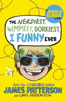 The Nerdiest, Wimpiest, Dorkiest I Funny Ever - Patterson James