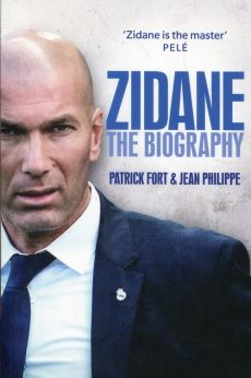 Zidane The biography - Patrick Fort, Jean Philippe