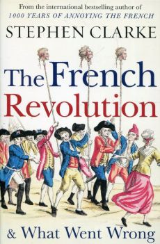 The French Revolution& What Went Wrong - Stephen Clarke