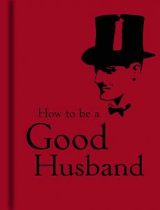 How to be a Good Husband - -