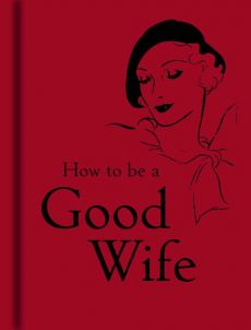 How to be a Good Wife - -