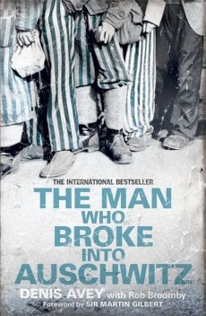 The Man Who Broke into Auschwitz - Denis Avey, Rob Broomby