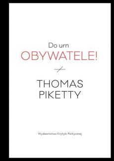 Do urn obywatele! - Piketty Thomas
