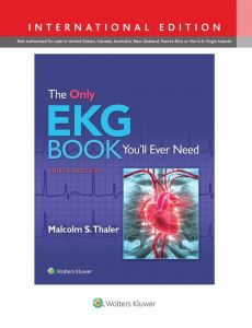 The Only EKG Book You'll Ever Need 9e - Malcolm Thaler