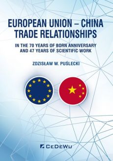European Union - China Trade Relationships. In the 70 years of born anniversary and 47 years of sci - Puślecki Zdzisław W.