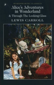 Alice's Adventures in Wonderland Through The Looking-Glass - Lewis Carroll
