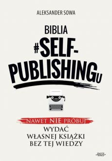 Biblia #SELF-PUBLISHINGu - Aleksander Sowa