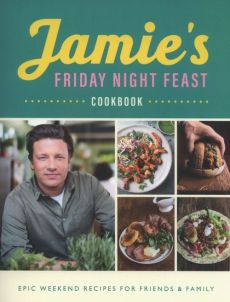 Jamie's Friday Night Feast Cookbook - Jamie Oliver