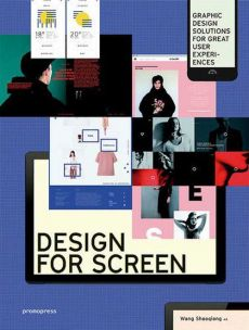 Design for Screen: Graphic Design Solutions for Great User Experiences - Wang Shaoqiang