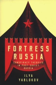 Fortress Russia: Conspiracy Theories in the Po - Ilya Yablokov