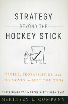 Strategy Beyond the Hockey Stick People Probabilities and Big Moves to Beat the Odds - Chris Bradley, Martin Hirt, Sven Smit