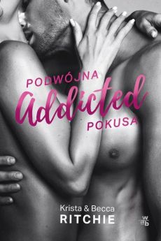 Addicted. Podwójna pokusa. Tom 2 - Ritchie Becca, Ritchie Krista