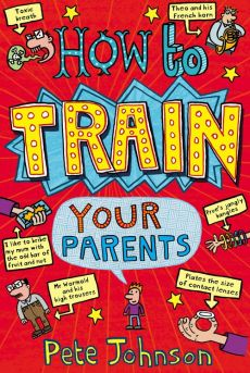 How To Train Your Parents - Pete Johnson