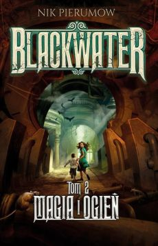 Blackwater. Tom 2. Magia i ogień - Nik Pierumow