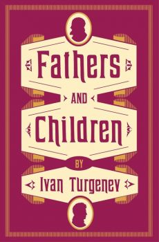 Fathers and Children - Ivan Turgenev