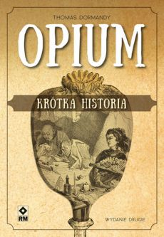 Opium Krótka historia - Thomas Dormandy