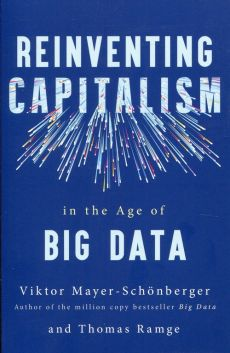 Reinventing Capitalism in the Age of Big Data - Viktor Mayer-Schonberger, Thomas Ramge