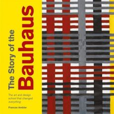 The Story of the Bauhaus - Frances Ambler