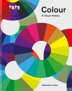 Tate: Colour: A Visual History - Alexandra Loske