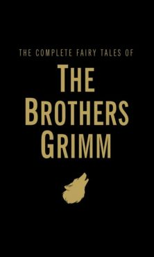 The Complete Fairy Tales of The Brothers Grimm - Jacob Grimm, Wilhelm Grimm