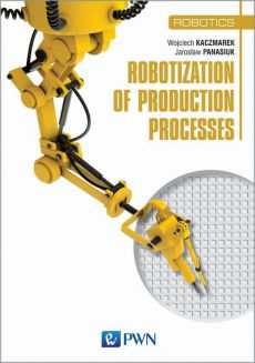 Robotization of production processes - ppłk dr inż.  Wojciech Kaczmarek, Yaroslav Panasiuk