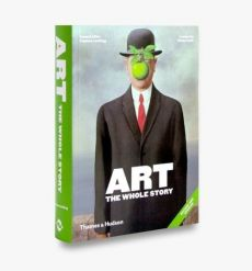 Art: The Whole Story - Richard Cork, Stephen Farthing
