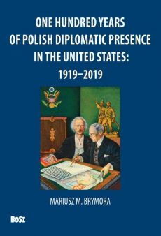 One Hundred Years Of Polish Diplomatic Presence In The United States: 1919-2019 - Andrzej Barecki, Mariusz Brymora
