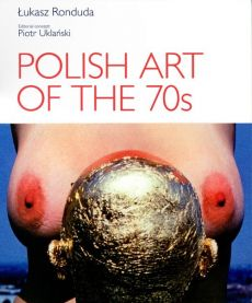 Polish Art of the 70s - Łukasz Ronduda