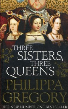 Three Sisters Three Queens - Philippa Gregory