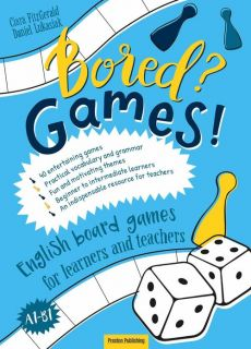 Bored? Games! Part 1 English board games for learners and teachers. - Ciara FitzGerald, Daniel Łukasiak