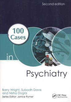 100 Cases in Psychiatry - Subodh Dave, Nisha Dogra, Barry Wright