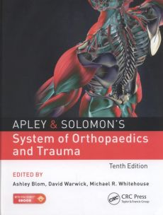 Apley & Solomon's System of Orthopaedics and Trauma - Ashley Blom, David Warwick, Michael Whitehouse