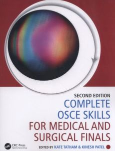 Complete OSCE Skills for Medical and Surgical Finals - Kinesh Patel, Kate Tatham