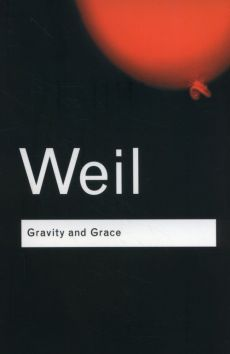Gravity and Grace - Simone Weil