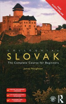Colloquial Slovak The Complete Course for Beginners - James Naughton