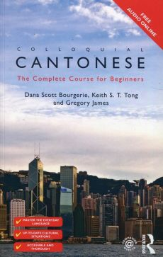 Colloquial Cantonese The Complete Course for Beginners - Bourgerie Scott Dana, Gregory James, Tong Keith S.T.