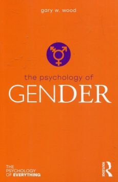 The Psychology of Gender - Wood Gary W.