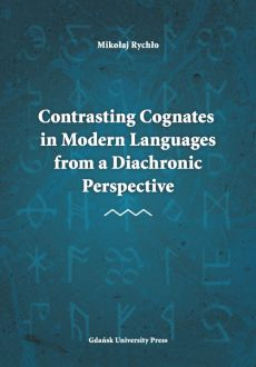 Contrasting Cognates in Modern Languages from a Diachronic Perspective - Mikołaj Rychło