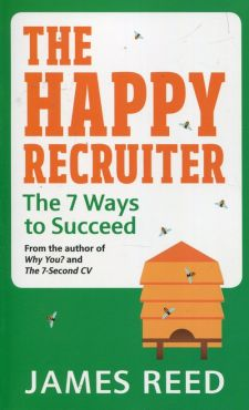 The Happy Recruiter The 7 Ways to Succeed - James Reed