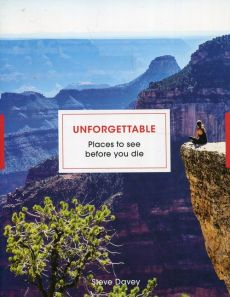 Unforgettable Places to see before you die - Steve Davey