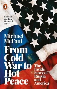 From Cold War to Hot Peace - Michael McFaul