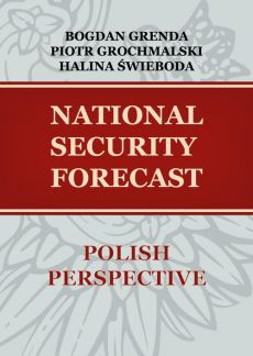 NATIONAL SECURITY FORECAST– POLISH PERSPECTIVE - Bogdan Grenda, Halina Świeboda, Piotr Grochmalski